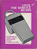 img - for Until the whistle blows : a collection of games, dances, and activities for four-to-eight-year-olds book / textbook / text book