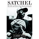 Satchel: The Life and Times of an American Legend | Larry Tye