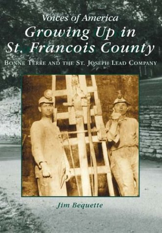 Growing Up In St. Francois County: Bonne Terre And The St. Joseph Lead Company (Mo) (Voices Of America)