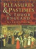 Pleasures & Pastimes in Tudor