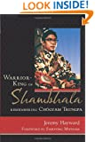 Warrior-King of Shambhala: Remembering Chogyam Trungpa