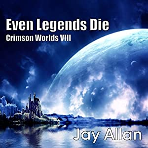 Even Legends Die: Crimson Worlds VIII | [Jay Allan]