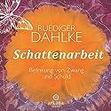 Schattenarbeit Hörbuch von Ruediger Dahlke Gesprochen von: Ruediger Dahlke