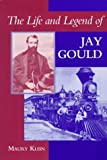 The Life and Legend of Jay Gould (0801857716) by Klein, Maury