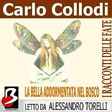 La Bella Addormentata nel Bosco [Sleeping Beauty] (       UNABRIDGED) by Carlo Collodi, Charles Perrault Narrated by Alessandro Torelli