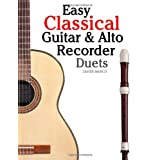 Easy Classical Guitar & Alto Recorder Duets: Featuring music of Bach, Mozart, Beethoven, Wagner and others. For Classical Guitar and Alto/Treble Recorder.In Standard Notation and Tablature.von &#34;Javier Marc&#34;