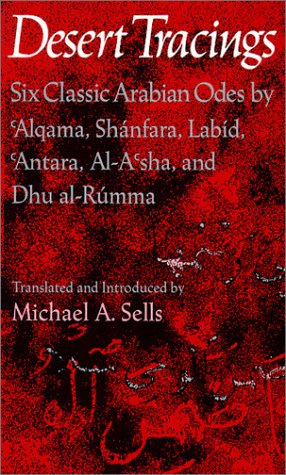 Desert Tracings: Six Classic Arabian Odes by 'Alqama, Shanfara, Labid, 'Antara, Al-A'sha, and Dhu al-Rumma. Tr. from the Arabic (Wesleyan Poetry in Translation)