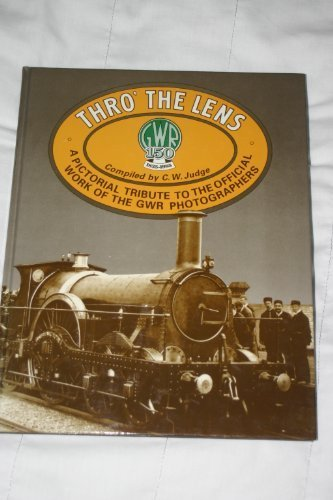 Thro' the Lens: Pictorial Tribute to the Official Work of the Great Western Railway Photographers