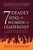 7 Deadly Sins of Women in Leadership: Overcome Self-Defeating Behaviour in Work and Ministry