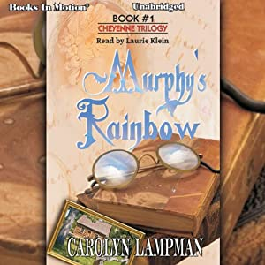 Murphy's Rainbow: Cheyenne Trilogy, Book 1 | [Carolyn Lampman]
