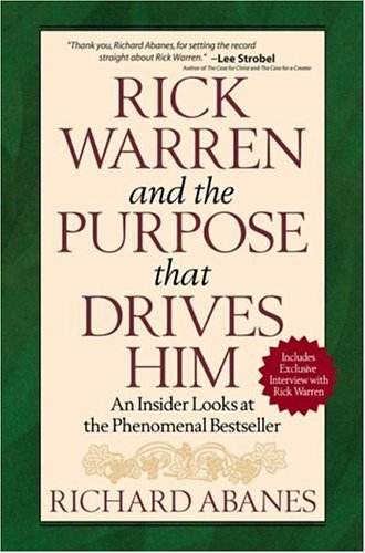 Rick Warren and the Purpose That Drives Him: An Insider Looks at the Phenomenal Bestseller, Richard Abanes
