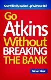 Go Atkins Without Breaking The Bank - Smart Tips For a Diet You Can Truly Afford at Every Price!