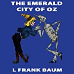 The Emerald City of Oz: Wizard of Oz, Book 6, Special Annotated Edition (       UNABRIDGED) by L Frank Baum Narrated by Ron Knowles