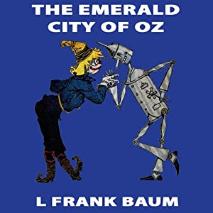 The Emerald City of Oz: Wizard of Oz, Book 6, Special Annotated Edition | [L Frank Baum]