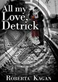 All My Love, Detrick: A Historical Novel Of Love And Survival During The Holocaust (All My Love Detrick Companion Novel Book 1)