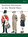 Scottish Divisions In The World Wars (Elite Series, 56)