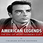 American Legends: The Life of Montgomery Clift |  Charles River Editors