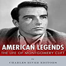American Legends: The Life of Montgomery Clift Audiobook by  Charles River Editors Narrated by Scott Clem