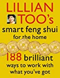 Lillian Toos Smart Feng Shui For The Home: 188 brilliant ways to work with what youve got