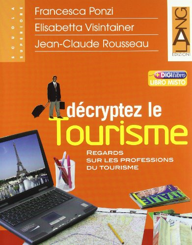 Décryptez le tourisme. Regards sur les professions du tourisme. Per gli Ist. tecnici e professionali