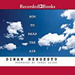How to Read the Air | Dinaw Mengestu