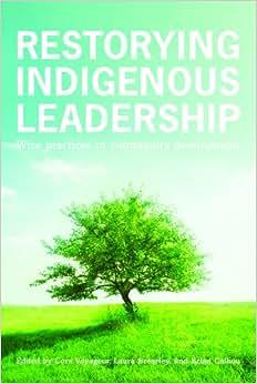Restorying Indigenous Leadership: Wise Practices In Community Development