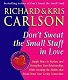 Don't Sweat The Small Stuff in Love: Simple Ways to Nuture and Strengthen Your Relationships While Avoiding the Habits that Break Down Your Loving Connection (English Edition)