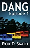 Dang: Episode 1