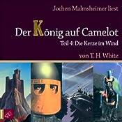 Die Kerze im Wind (Der König auf Camelot 4) | T. H. White