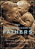 img - for The Collected Wisdom of Fathers: Creating Loving Bonds That Lasts a Lifetime book / textbook / text book