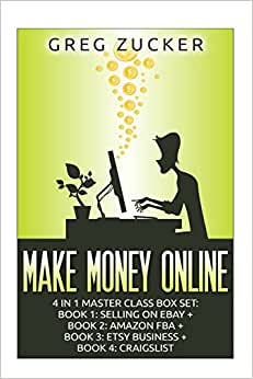 Make Money Online: 4 In 1 Master Class Box Set: Book 1: Selling On Ebay + Book 2: Amazon FBA + Book 3: Etsy Business + Book 4: Craigslist (Amazon FBA, ... Amazon Business, Amazon Book Business)