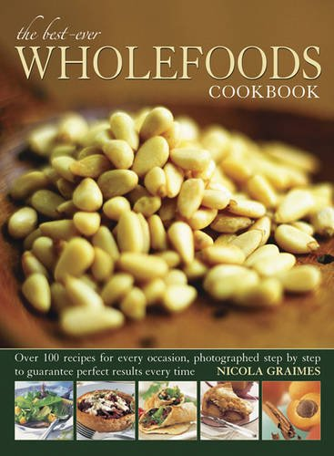 The Best-Ever Wholefoods Cookbook: Over 200 recipes for every occasion, photographed step by step to guarantee perfect results every time