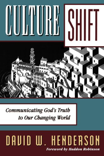 Culture Shift: Communicating God's Truth to Our Changing World, David W. Henderson