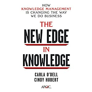The New Edge in Knowledge: How Knowledge Management Is Changing the Way We Do Business | [Carla O'Dell, Cindy Hubert]