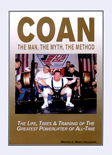 COAN The Man, The Myth, The Method: The Life, Times & Training of The Greatest Powerlifter of All-Time, by Marty Gallagher