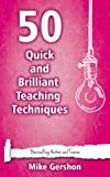 50 Quick and Brilliant Teaching Techniques (Quick 50 Teaching Series Book 2)