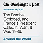 The Bombs Exploded, and France's President Called It 'War'. It Was 1986. | Peter Slevin