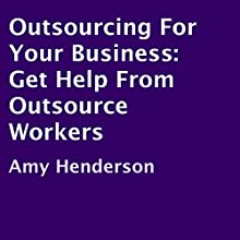 Outsourcing for Your Business: Get Help from Outsource Workers (       UNABRIDGED) by Amy Henderson Narrated by Jason P. Hilton
