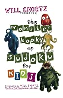 Will Shortz Presents The Monster Book of Sudoku for Kids: 150 Fun Puzzles