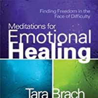 Meditations for Emotional Healing: Finding Freedom in the Face of Difficulty  by Tara Brach