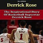 Derrick Rose: The Inspirational Story of Basketball Superstar Derrick Rose   Bill Redban
