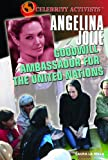 Angelina Jolie: Goodwill Ambassador for the United Nations (Celebrity Activists)