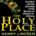 The Holy Place: Sauniere and the Decoding of the Mystery of Rennes-le-Chateau (       UNABRIDGED) by Henry Lincoln Narrated by Gregory Nassif St. John