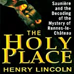 The Holy Place: Sauniere and the Decoding of the Mystery of Rennes-le-Chateau | Henry Lincoln
