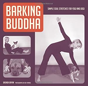 Barking Buddha: Simple Soul Stretches for Yogi and Dogi from Skipstone Press