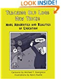 Teaching Old Logs New Tricks: More Absurdities and Realities of Education
