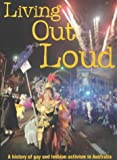 Graham Willett Living Out Loud: A History of Gay and Lesbian Activism in Australia