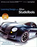 Learning Design with Alias StudioTools: A Hands-on Guide to Modeling and Visualization in 3D (Official Alias Training Guide)