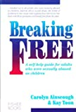 Breaking Free: A Self-Help Guide for Adults Who Were Sexually Abused as Children Carolyn Ainscough