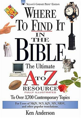 Where to Find It in the Bible : The Ultimate A-Z Resource, KEN ANDERSON, JOHN HAYES